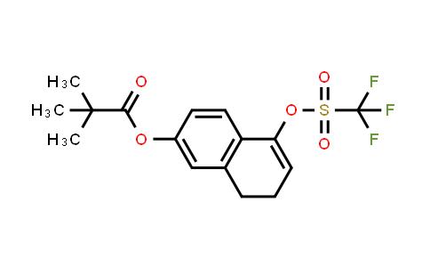 2226904-85-2   5-(((Trifluoromethyl)sulfonyl)oxy)-7,8-dihydronaphthalen-2-yl pivalate