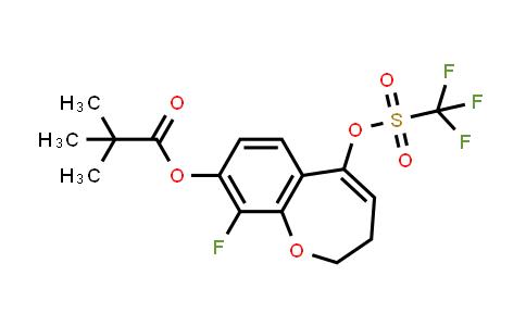 2226905-26-4   9-Fluoro-5-(((trifluoromethyl)sulfonyl)oxy)-2,3-dihydrobenzo[b]oxepin-8-yl pivalate